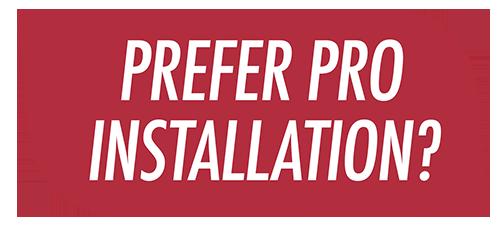 Prefer Pro Installation?